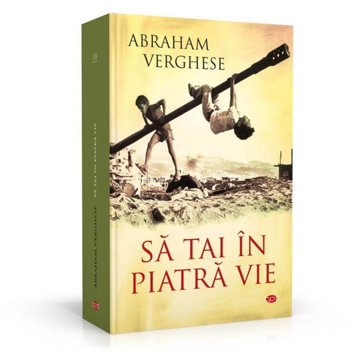 Să tai în piatră vie de Abraham Verghese