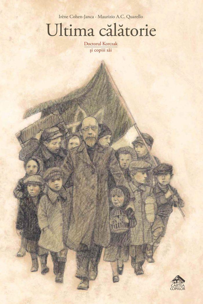Ultima călătorie. Doctorul Korczak și copiii săi -o carte puternică despre respectul faţă de copilărie
