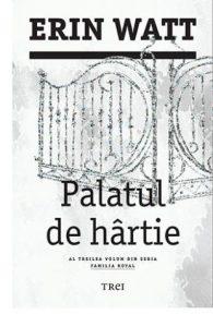 Palatul de hârtie - Editura Trei - Seria Familia Royal - Erin Watt