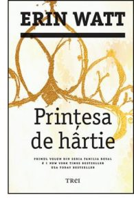 Prințesa de hârtie - Editura Trei - Seria Familia Royal - Erin Watt - secrete și trădări