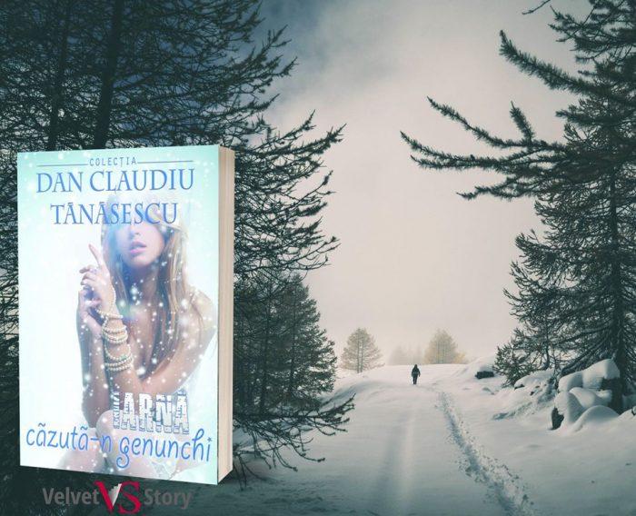 Iarnă căzută-n genunchi de Dan Claudiu Tănăsescu - Editura Velvet Story