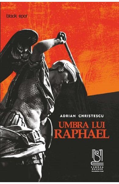 Umbra lui Raphael de Adrian Christescu - Editura Lebăda Neagră - recenzie