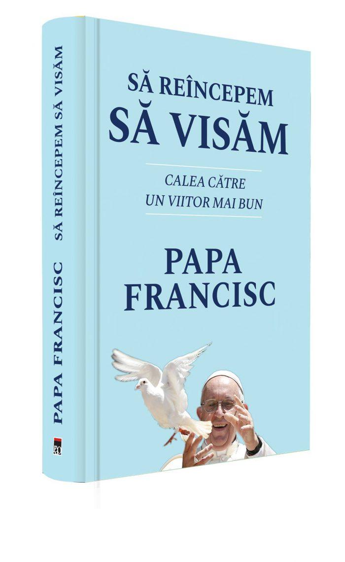 SĂ REÎNCEPEM SĂ VISĂM. Calea către un viitor mai bun Papa Francisc