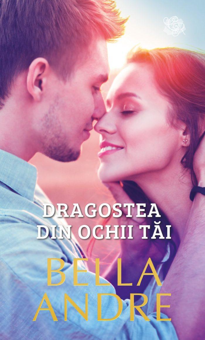 Dragostea din ochii tăi de Bella Andre - Colecția Cărți Romantice aprilie 2021