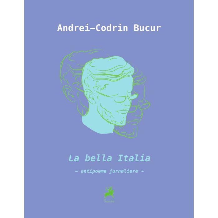 La bella Italia - antipoeme jurnaliere de Andrei-Codrin Bucur - Tracus Arte