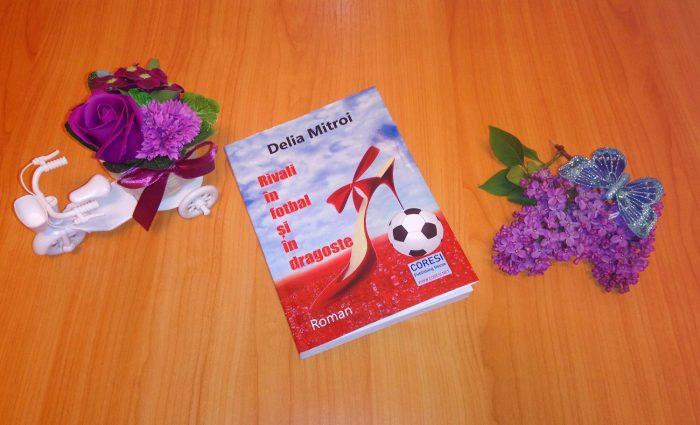 Rivali în fotbal și în dragoste de Delia Mitroi – Editura Coresi - recenzie