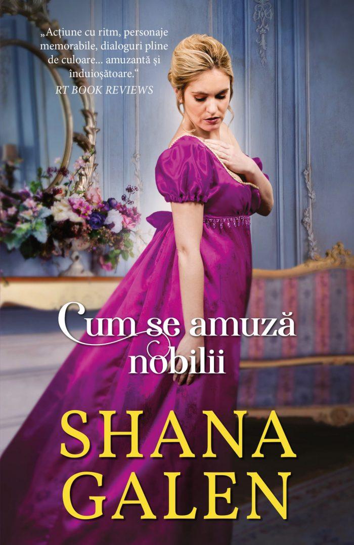 Cum se amuză nobilii de Shana Galen - Colecția Iubiri de poveste iunie 2021