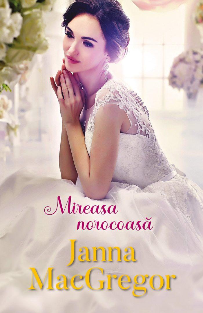 Mireasa norocoasă de Janna MacGregor - Colecția Iubiri de poveste august 2021