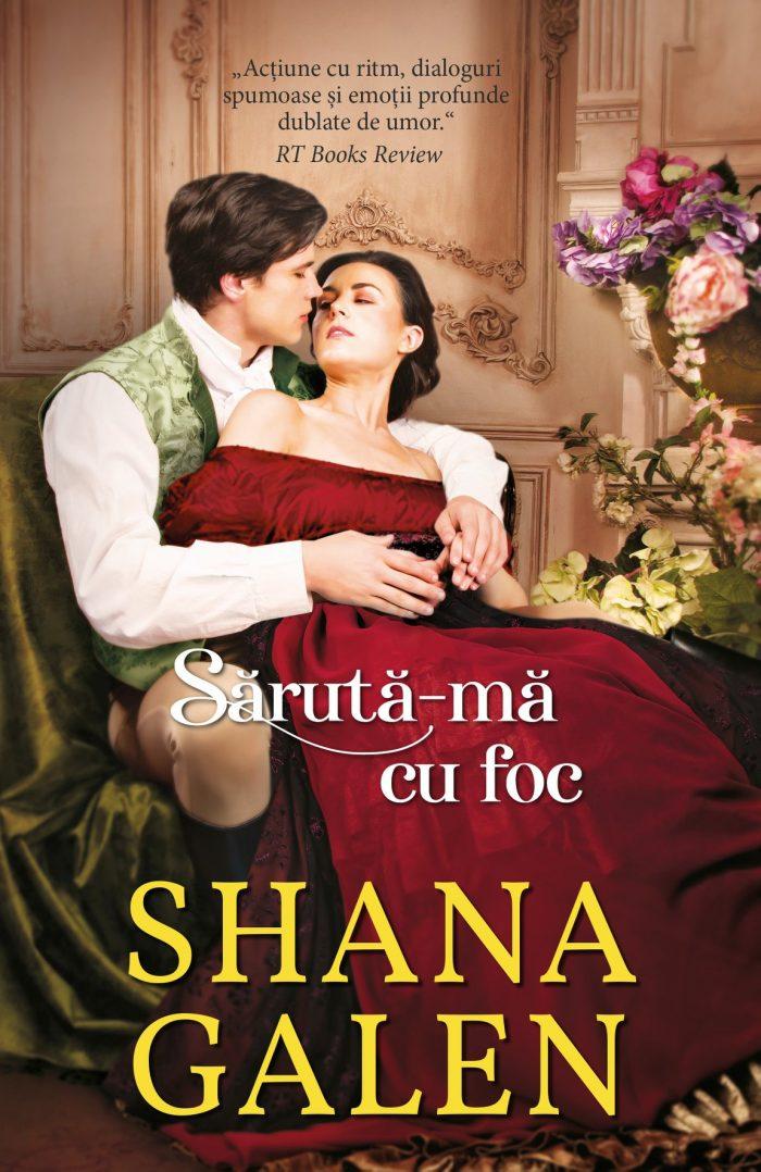 Sărută-mă cu foc de Shana Galen - Colecția Iubiri de poveste august 2021